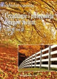 Urządzanie i pielęgnacja terenów zieleni Cz. 2, tom 2